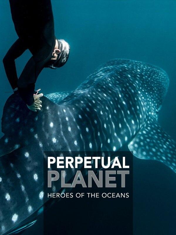 Perpetual Planet: Heroes of the Oceans