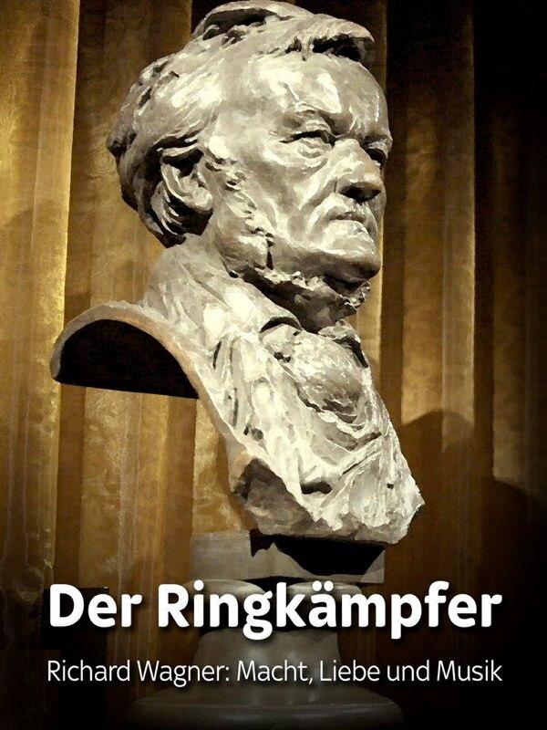 Der Ringkämpfer - Richard Wagner: Macht, Liebe und Musik