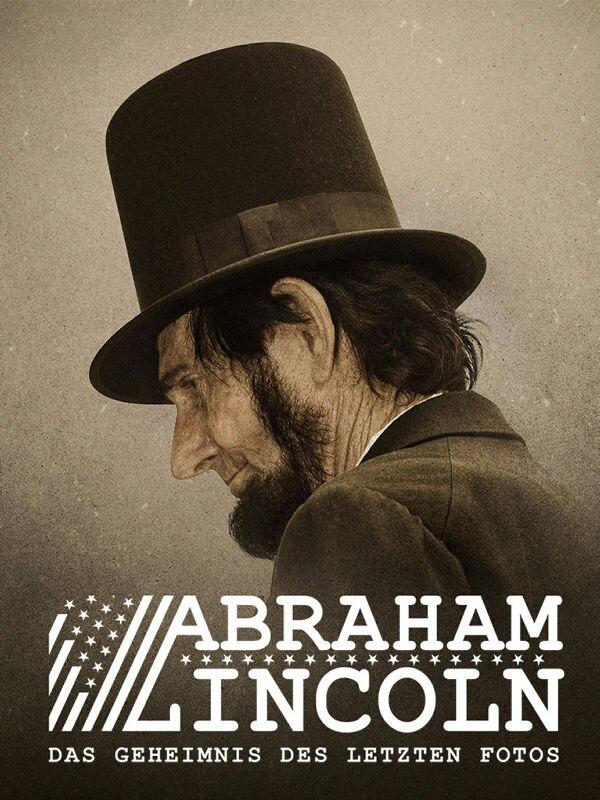 Abraham Lincoln - Das Geheimnis des letzten Fotos