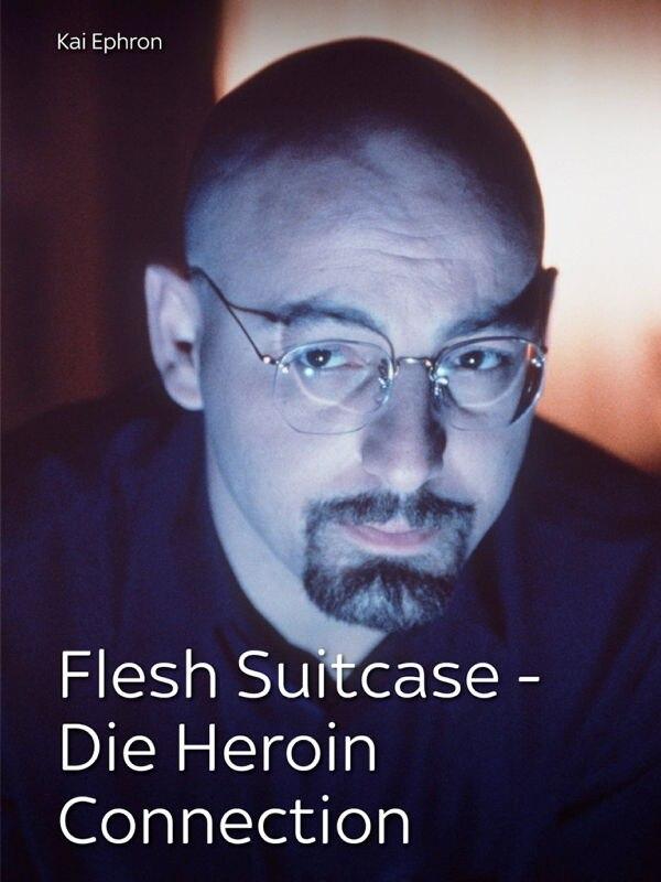 Flesh Suitcase - Die Heroin Connection
