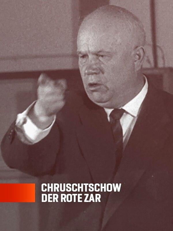 Chruschtschow - Der rote Zar