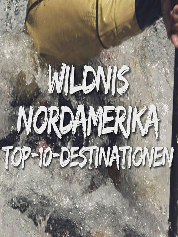 Wildnis Nordamerika - Top 10 Destinationen