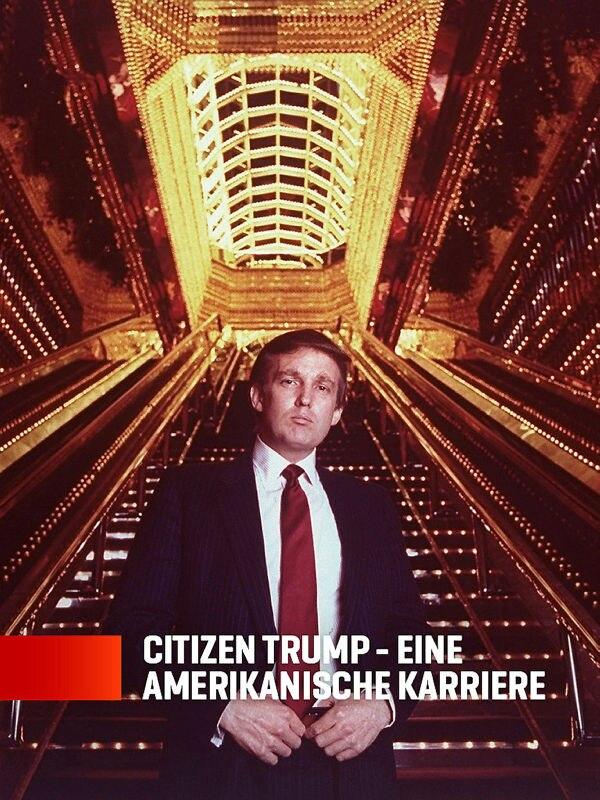 Citizen Trump - Eine amerikanische Karriere