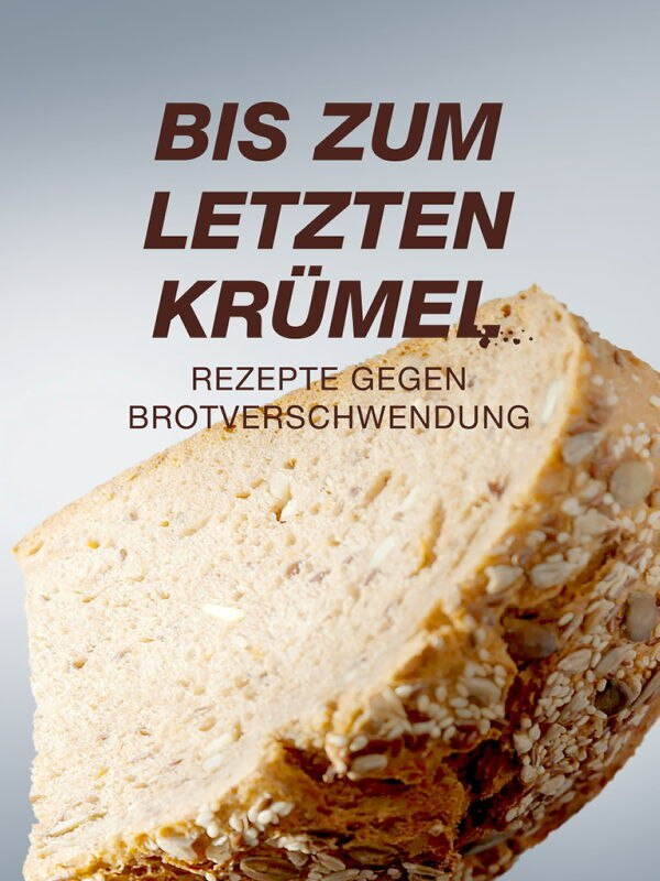 plan b: Bis zum letzten Krümel - Rezepte gegen Brotverschwendung