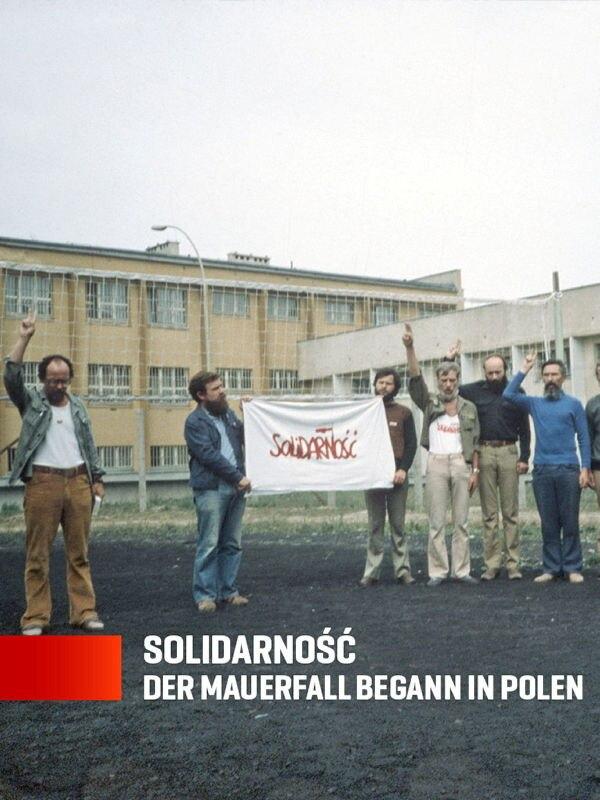 Solidarnosc - Der Mauerfall begann in Polen