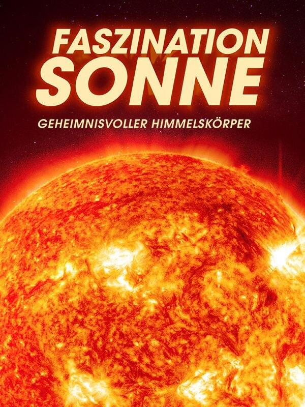 Faszination Sonne - Geheimnisvoller Himmelskörper